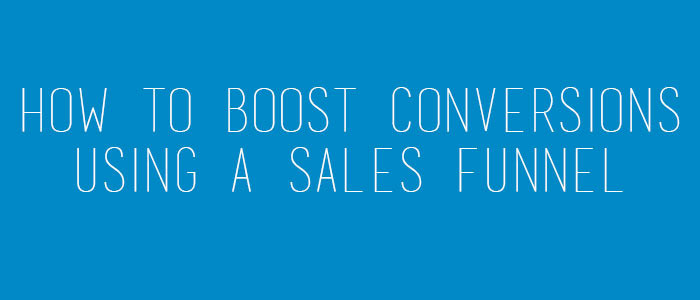 How to Boost Conversions Using a Sales Funnel