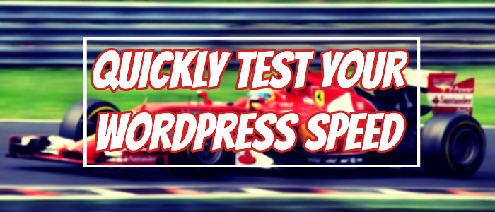 Three Ways To Quickly Test Your WordPress Site Speed